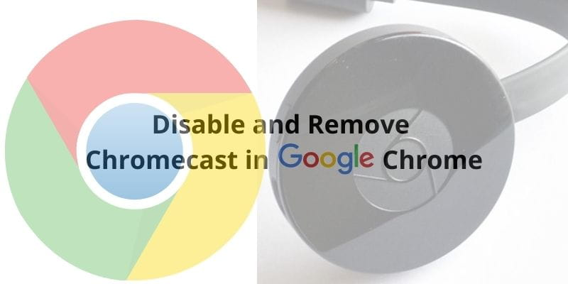How to Disable and Remove Chromecast in Google Chrome