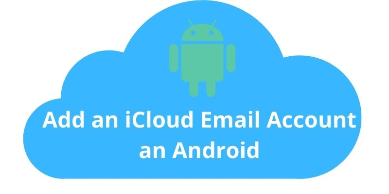 Add an iCloud email account an Android