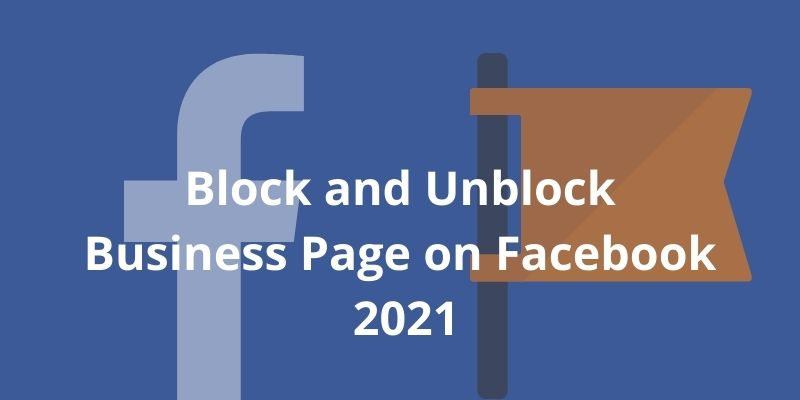 Block and Unblock Business Page on Facebook 2021