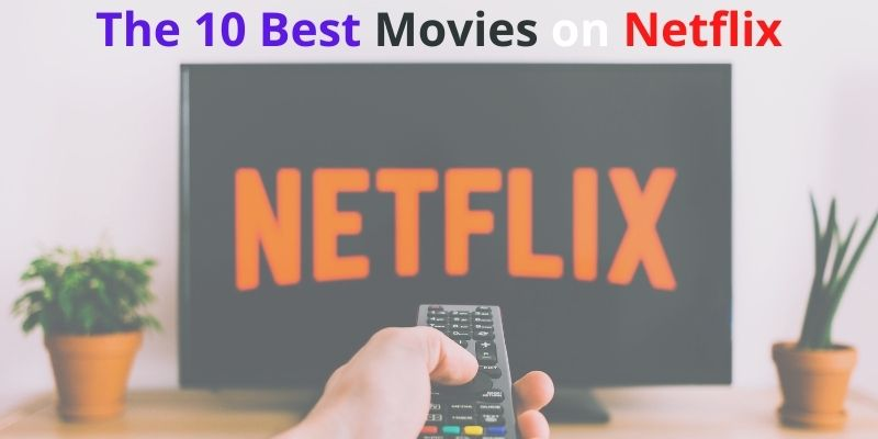 The 10 Best Movies on Netflix
