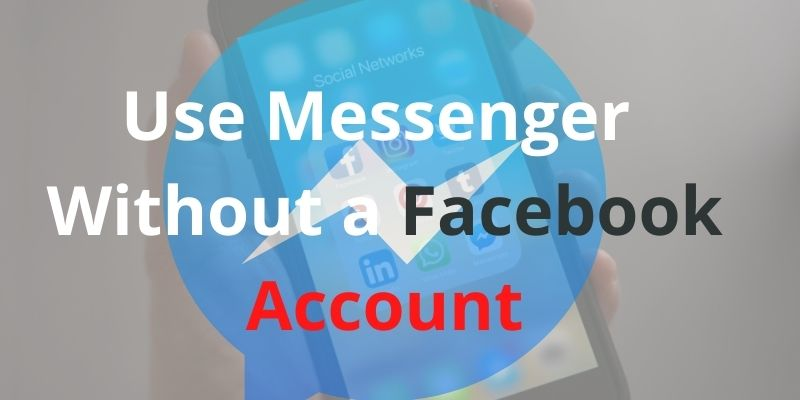 How to Use Messenger Without a Facebook Account
