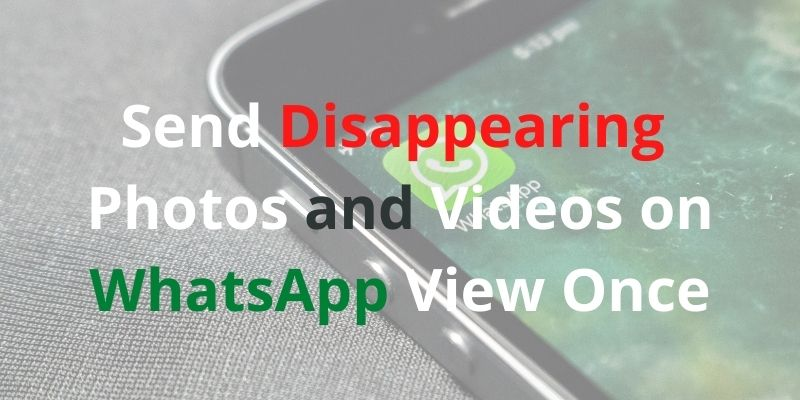 Send Disappearing Photos and Videos on WhatsApp View Once