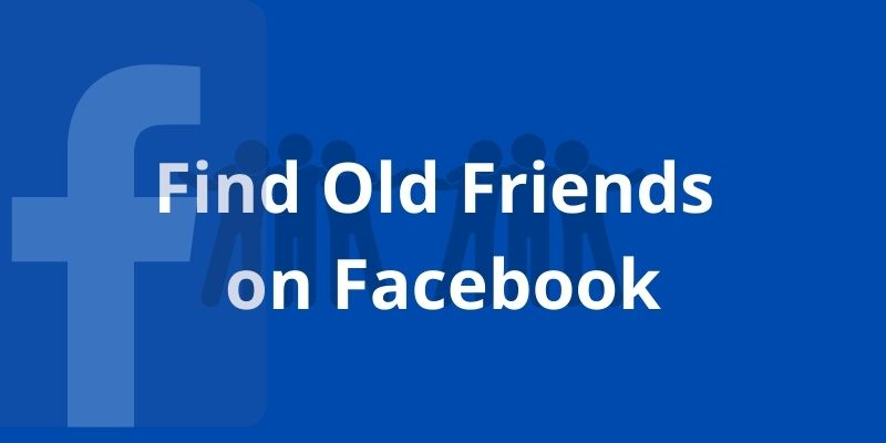 How to Find Old Friends on Facebook